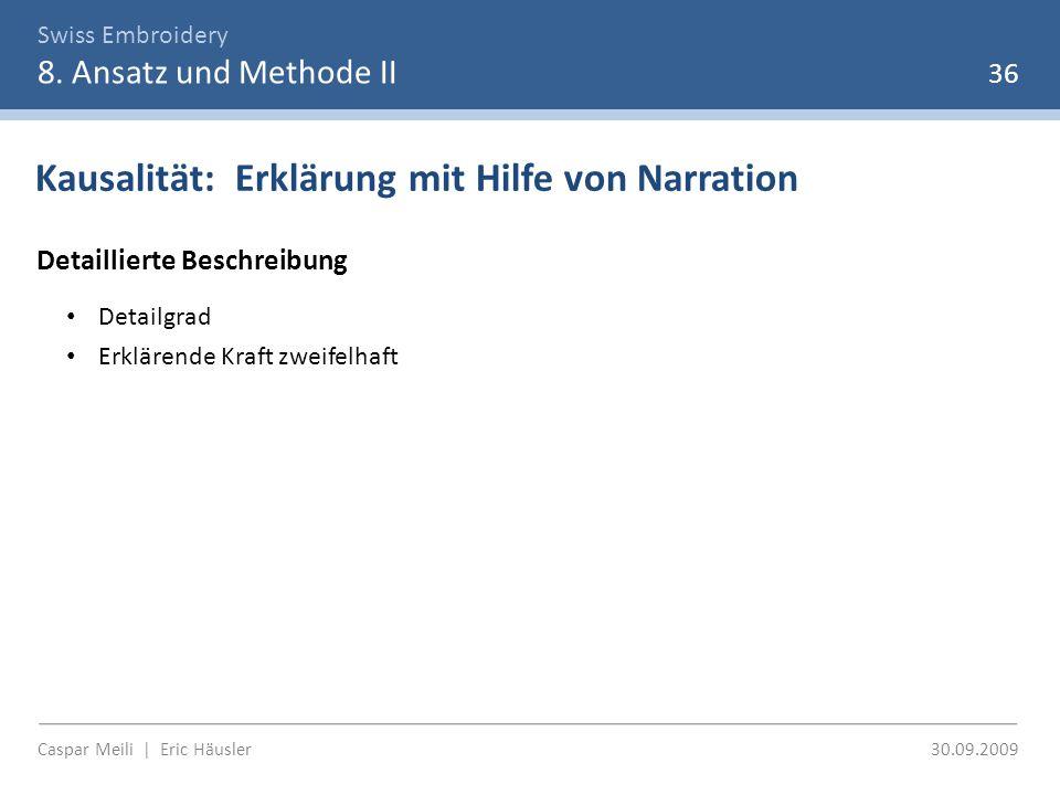 Swiss Embroidery 8. Ansatz und Methode II 36 Kausalität: Erklärung mit Hilfe von Narration Detaillierte Beschreibung Detailgrad Erklärende Kraft zweif
