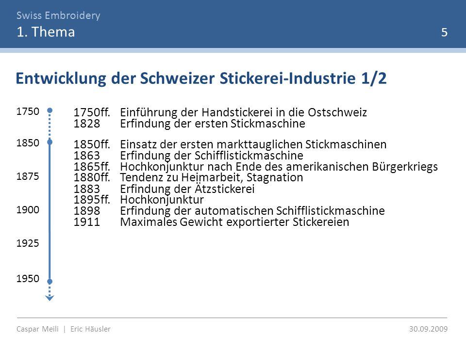 Swiss Embroidery 1. Thema Entwicklung der Schweizer Stickerei-Industrie 1/2 5 1750 1850 1950 1750ff.Einführung der Handstickerei in die Ostschweiz 182