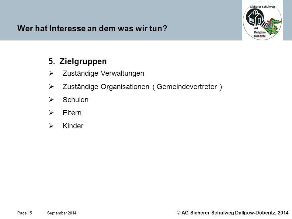 © AG Sicherer Schulweg Dallgow-Döberitz, 2014 Page 15 September 2014 Wer hat Interesse an dem was wir tun? 5. Zielgruppen  Zuständige Verwaltungen 