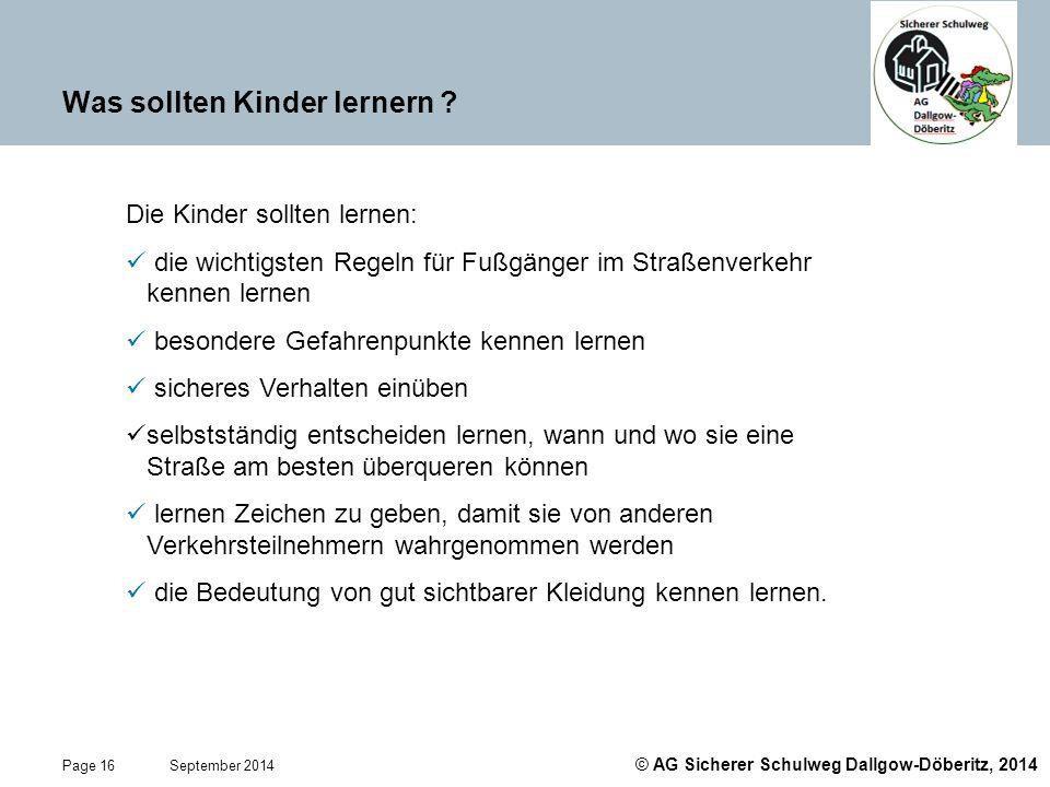 © AG Sicherer Schulweg Dallgow-Döberitz, 2014 Page 16 September 2014 Was sollten Kinder lernern ? Die Kinder sollten lernen: die wichtigsten Regeln fü