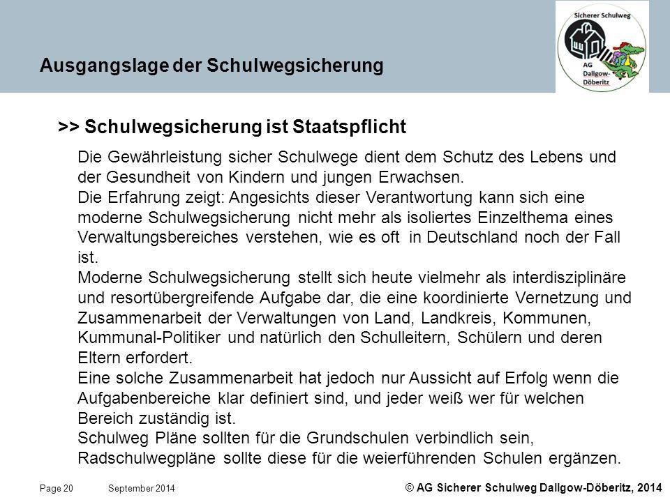 © AG Sicherer Schulweg Dallgow-Döberitz, 2014 Page 20 September 2014 Ausgangslage der Schulwegsicherung >> Schulwegsicherung ist Staatspflicht Die Gew