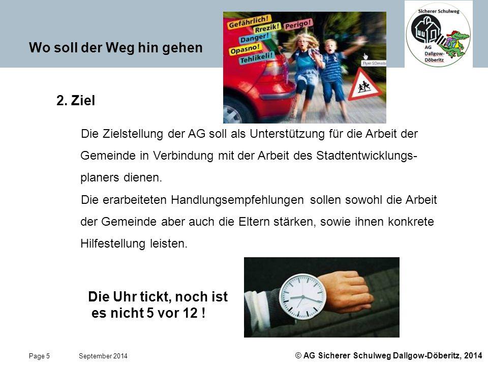 © AG Sicherer Schulweg Dallgow-Döberitz, 2014 Page 5 September 2014 Wo soll der Weg hin gehen 2. Ziel Die Zielstellung der AG soll als Unterstützung f