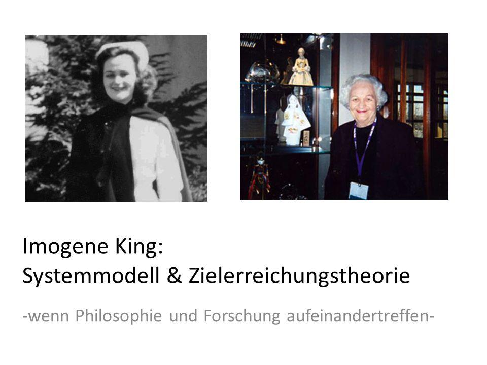 Imogene King: Systemmodell & Zielerreichungstheorie -wenn Philosophie und Forschung aufeinandertreffen-