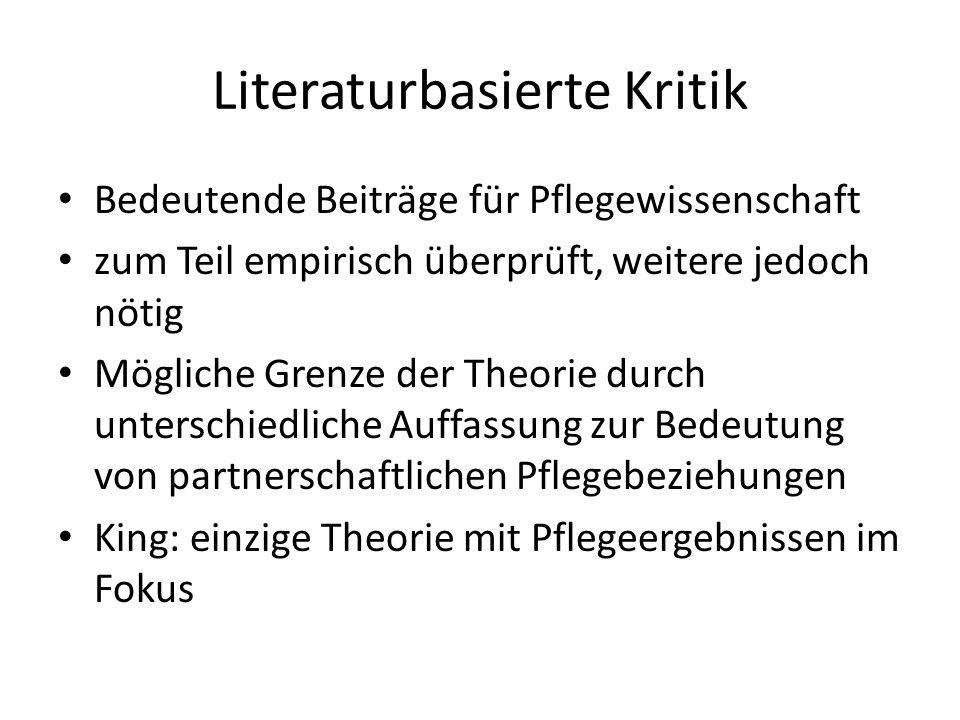 Literaturbasierte Kritik Bedeutende Beiträge für Pflegewissenschaft zum Teil empirisch überprüft, weitere jedoch nötig Mögliche Grenze der Theorie dur