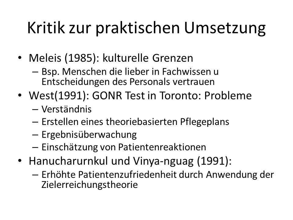 Kritik zur praktischen Umsetzung Meleis (1985): kulturelle Grenzen – Bsp. Menschen die lieber in Fachwissen u Entscheidungen des Personals vertrauen W