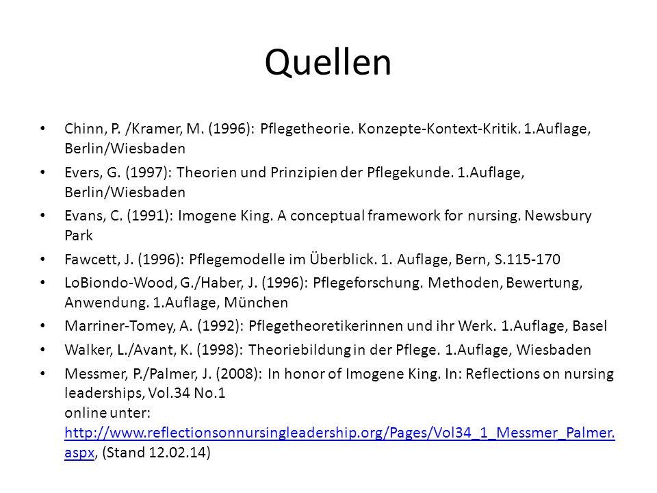 Quellen Chinn, P. /Kramer, M. (1996): Pflegetheorie. Konzepte-Kontext-Kritik. 1.Auflage, Berlin/Wiesbaden Evers, G. (1997): Theorien und Prinzipien de