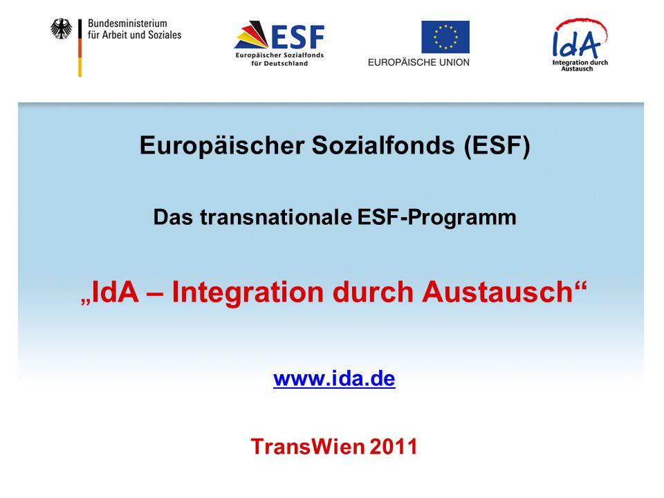 """Europäischer Sozialfonds (ESF) Das transnationale ESF-Programm """" IdA – Integration durch Austausch"""" www.ida.de TransWien 2011"""