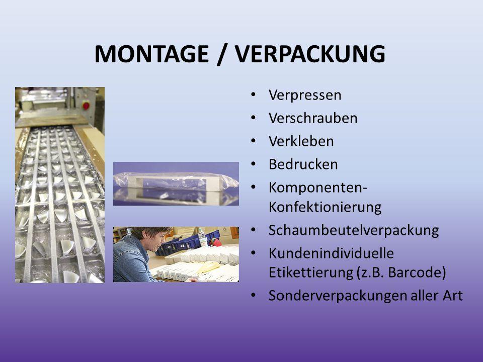 MONTAGE / VERPACKUNG Verpressen Verschrauben Verkleben Bedrucken Komponenten- Konfektionierung Schaumbeutelverpackung Kundenindividuelle Etikettierung