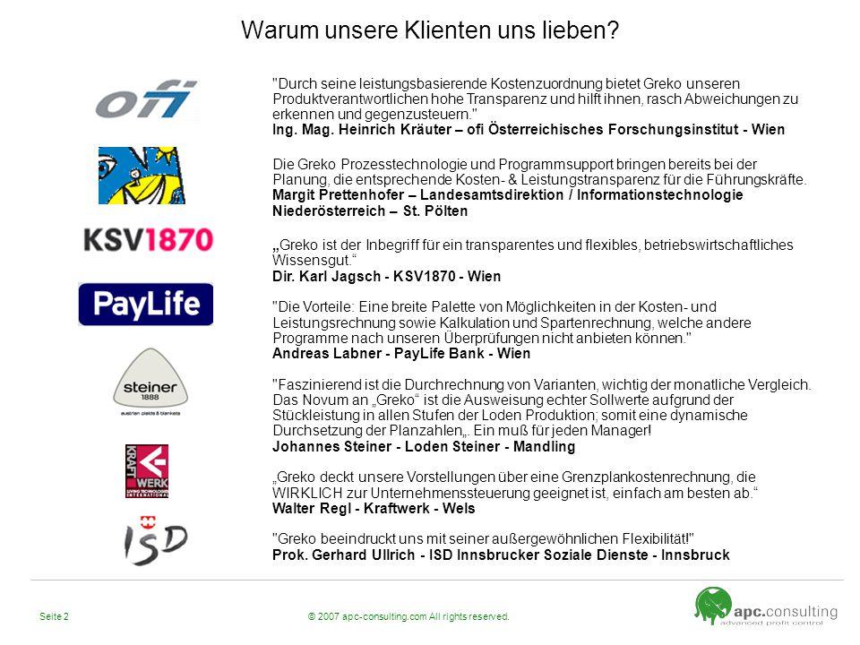 © 2007 apc-consulting.com All rights reserved.Seite 3 Name: apc.consulting GmbH [advanced profit control] Gründung:1997 Eigentumsverhältnisse:Günther Pichler Märkte:Österreich, Ungarn, USA Partner:Deloitte Consulting Austria Eurosystems Datenverarbeitungs- GmbH Hortor kft.
