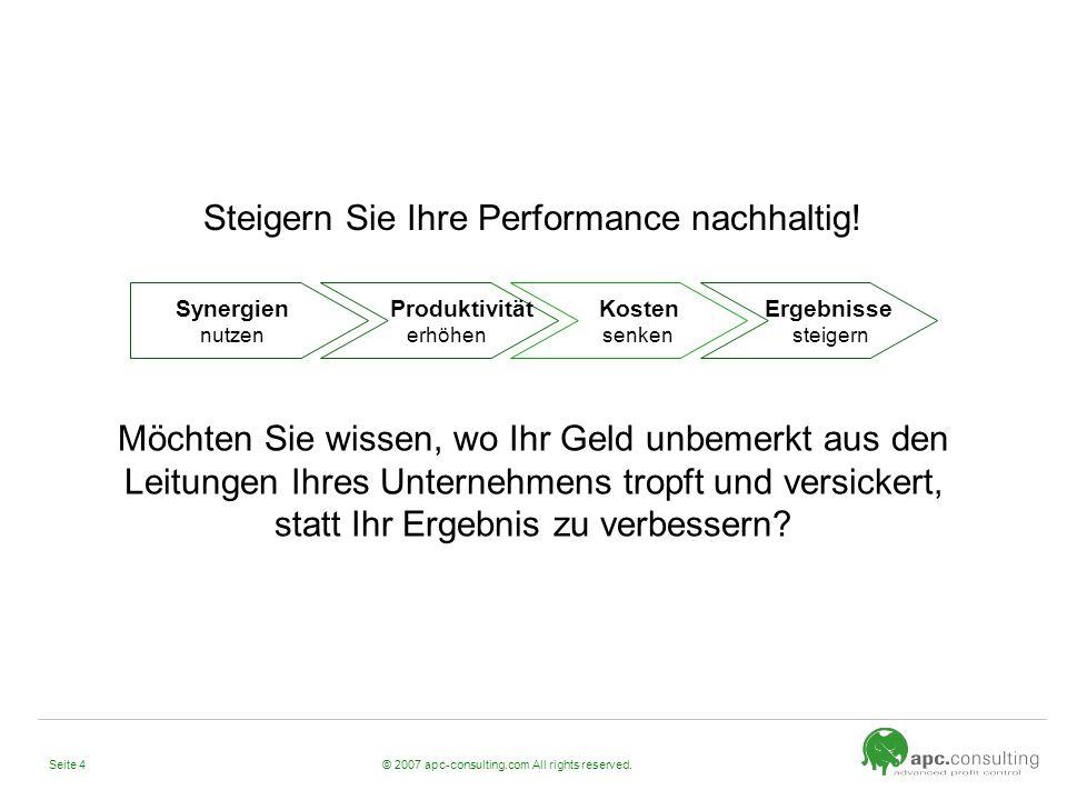 © 2007 apc-consulting.com All rights reserved.Seite 4 Steigern Sie Ihre Performance nachhaltig! Synergien nutzen Produktivität erhöhen Kosten senken E
