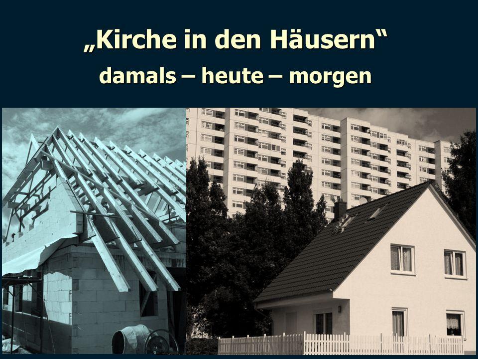 """""""Kirche in den Häusern"""" damals – heute – morgen"""