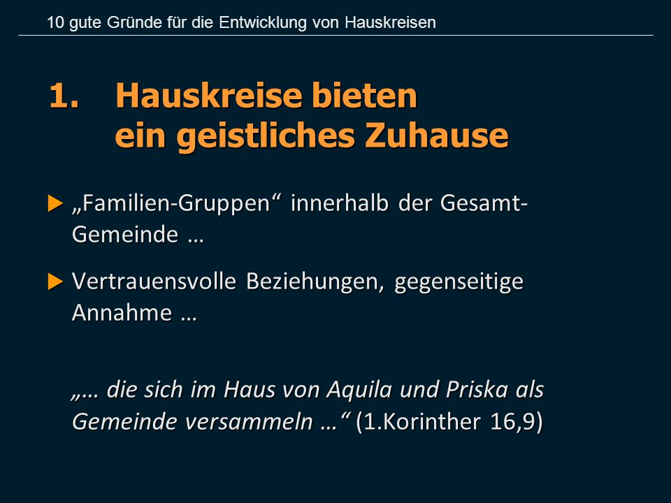 """1.Hauskreise bieten ein geistliches Zuhause  """"Familien-Gruppen"""" innerhalb der Gesamt- Gemeinde …  Vertrauensvolle Beziehungen, gegenseitige Annahme"""
