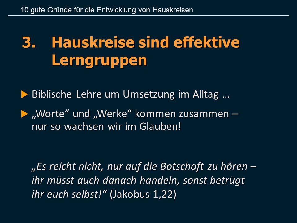"""3.Hauskreise sind effektive Lerngruppen  Biblische Lehre um Umsetzung im Alltag …  """"Worte"""" und """"Werke"""" kommen zusammen – nur so wachsen wir im Glaub"""