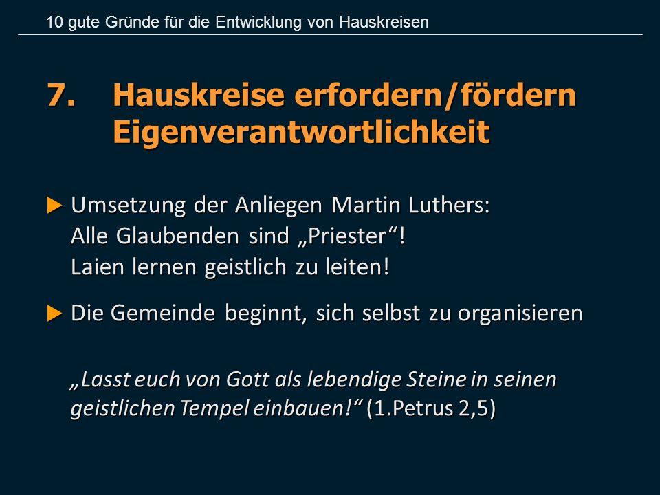 """7.Hauskreise erfordern/fördern Eigenverantwortlichkeit  Umsetzung der Anliegen Martin Luthers: Alle Glaubenden sind """"Priester""""! Laien lernen geistlic"""