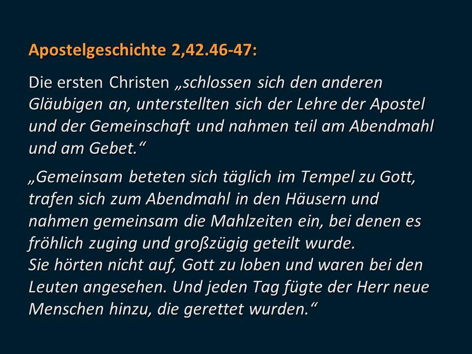 """Apostelgeschichte 2,42.46-47: Die ersten Christen """"schlossen sich den anderen Gläubigen an, unterstellten sich der Lehre der Apostel und der Gemeinsch"""