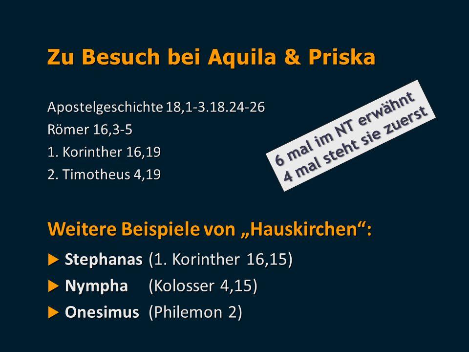 """Zu Besuch bei Aquila & Priska Apostelgeschichte 18,1-3.18.24-26 Römer 16,3-5 1. Korinther 16,19 2. Timotheus 4,19 Weitere Beispiele von """"Hauskirchen"""":"""