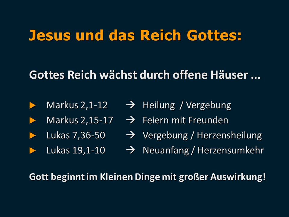 Gottes Reich wächst durch offene Häuser...  Markus 2,1-12  Heilung / Vergebung  Markus 2,15-17  Feiern mit Freunden  Lukas 7,36-50  Vergebung /
