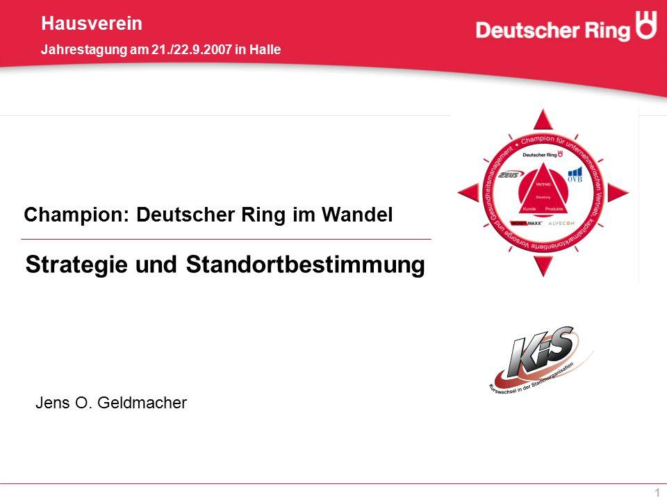 1 Champion: Deutscher Ring im Wandel Hausverein Jahrestagung am 21./22.9.2007 in Halle Strategie und Standortbestimmung Jens O. Geldmacher