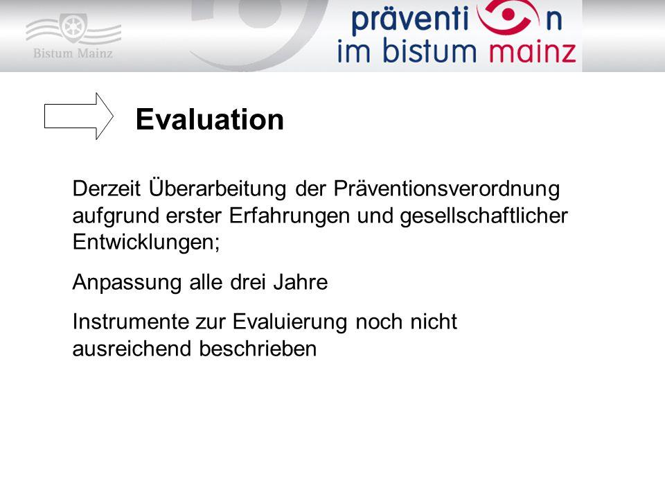Evaluation Derzeit Überarbeitung der Präventionsverordnung aufgrund erster Erfahrungen und gesellschaftlicher Entwicklungen; Anpassung alle drei Jahre