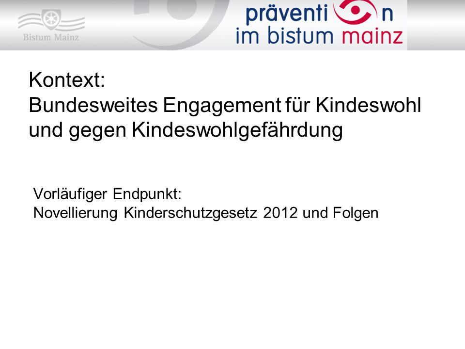 Vorläufiger Endpunkt: Novellierung Kinderschutzgesetz 2012 und Folgen Kontext: Bundesweites Engagement für Kindeswohl und gegen Kindeswohlgefährdung