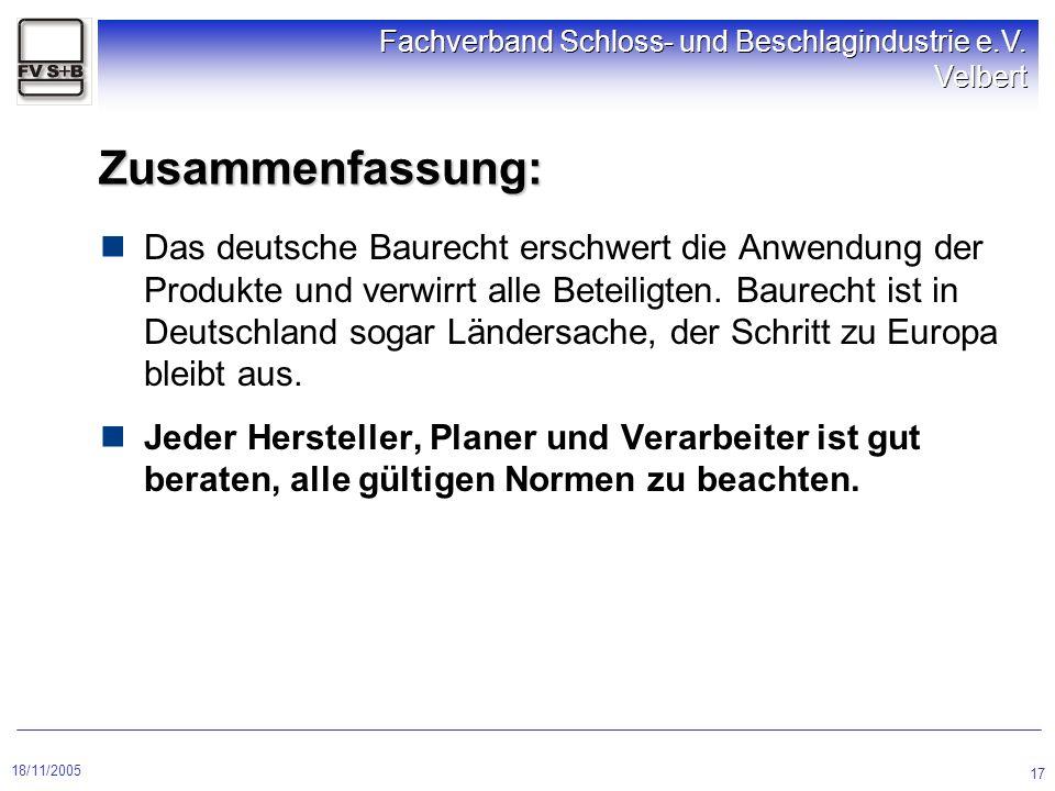 18/11/2005 Fachverband Schloss- und Beschlagindustrie e.V. Velbert 17 Zusammenfassung: Das deutsche Baurecht erschwert die Anwendung der Produkte und
