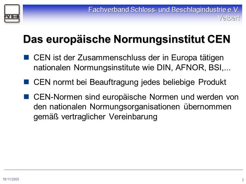 18/11/2005 Fachverband Schloss- und Beschlagindustrie e.V. Velbert 3 Das europäische Normungsinstitut CEN CEN ist der Zusammenschluss der in Europa tä