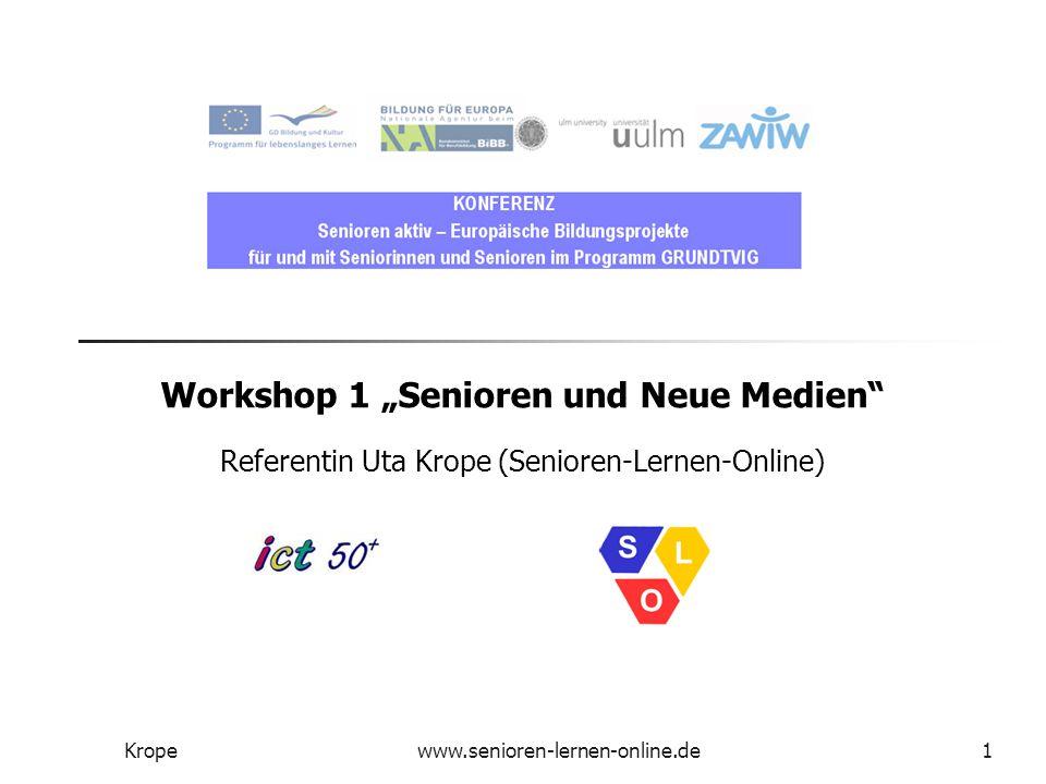 """Kropewww.senioren-lernen-online.de1 Workshop 1 """"Senioren und Neue Medien Referentin Uta Krope (Senioren-Lernen-Online)"""