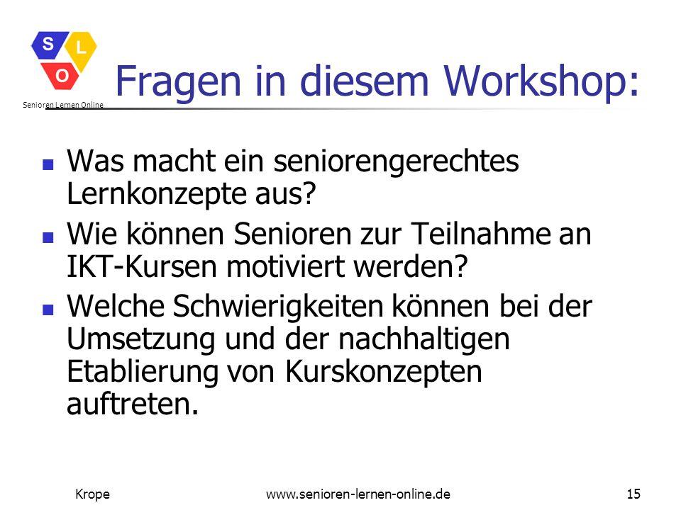 Senioren Lernen Online Kropewww.senioren-lernen-online.de15 Fragen in diesem Workshop: Was macht ein seniorengerechtes Lernkonzepte aus? Wie können Se