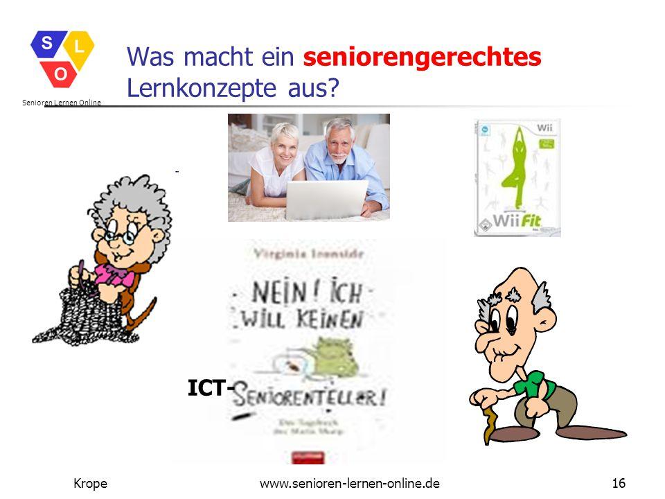Senioren Lernen Online Kropewww.senioren-lernen-online.de16 Was macht ein seniorengerechtes Lernkonzepte aus? ICT-