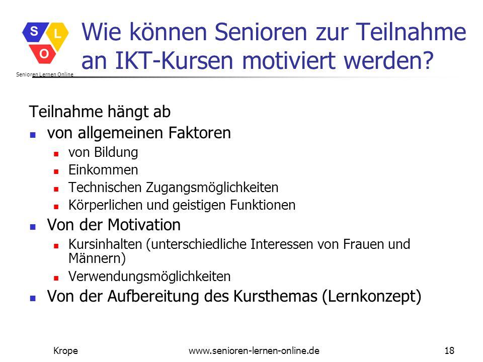 Senioren Lernen Online Kropewww.senioren-lernen-online.de18 Wie können Senioren zur Teilnahme an IKT-Kursen motiviert werden? Teilnahme hängt ab von a