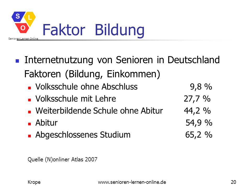 Senioren Lernen Online Kropewww.senioren-lernen-online.de20 Faktor Bildung Internetnutzung von Senioren in Deutschland Faktoren (Bildung, Einkommen) V