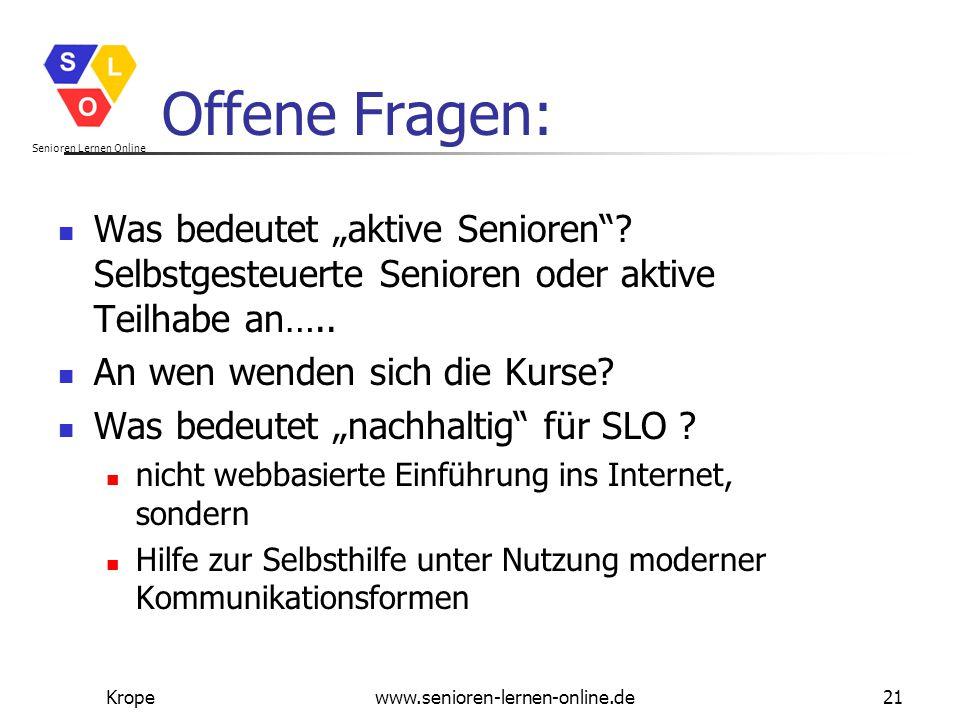 """Senioren Lernen Online Kropewww.senioren-lernen-online.de21 Offene Fragen: Was bedeutet """"aktive Senioren""""? Selbstgesteuerte Senioren oder aktive Teilh"""