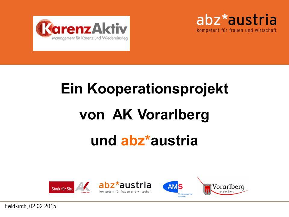 1 © abz*austria, 02.02.2015 Feldkirch, 02.02.2015 Ein Kooperationsprojekt von AK Vorarlberg und abz*austria