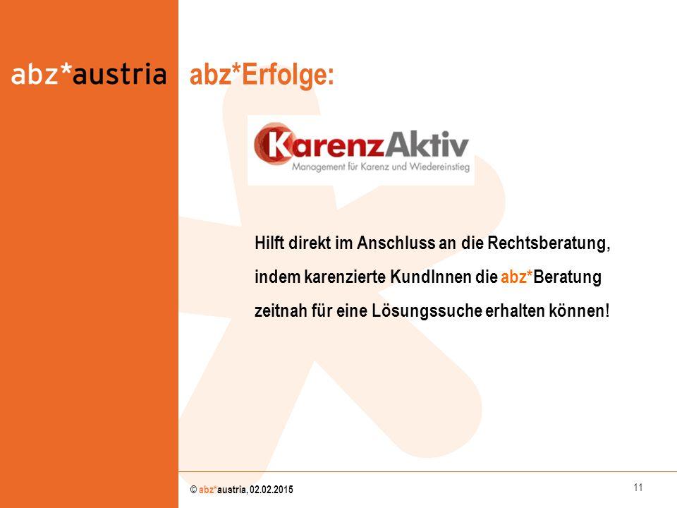 11 © abz*austria, 02.02.2015 abz*Erfolge: Hilft direkt im Anschluss an die Rechtsberatung, indem karenzierte KundInnen die abz*Beratung zeitnah für ei