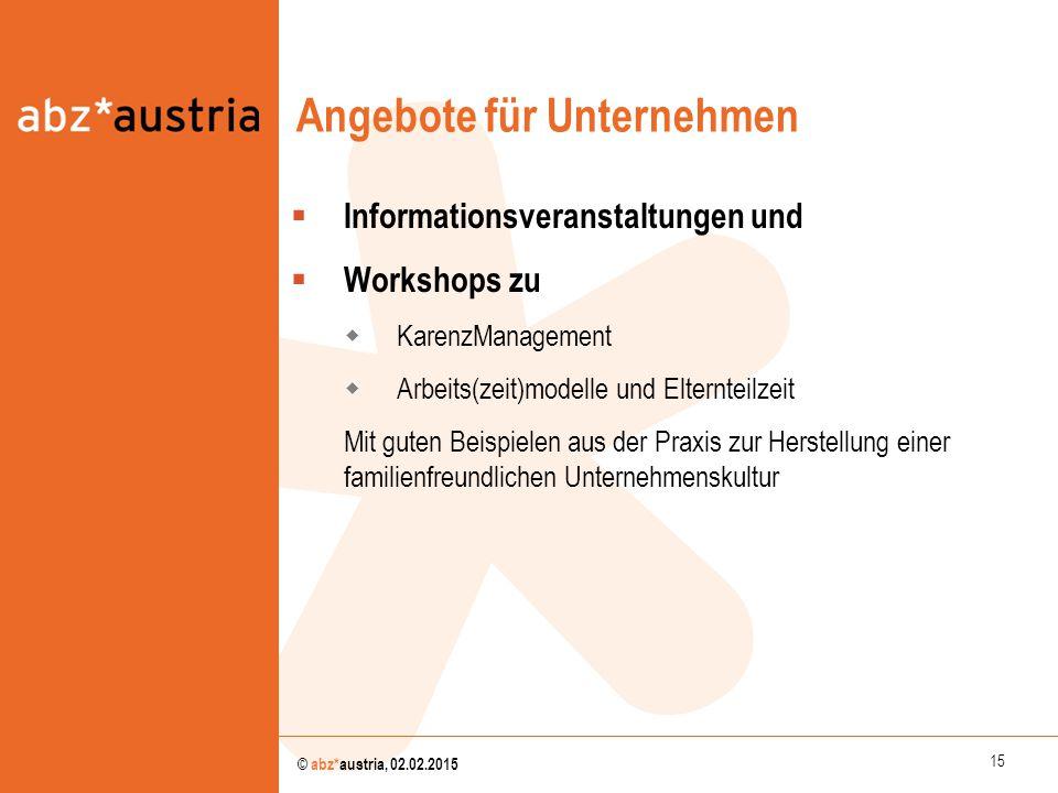 15 © abz*austria, 02.02.2015 Angebote für Unternehmen  Informationsveranstaltungen und  Workshops zu  KarenzManagement  Arbeits(zeit)modelle und E