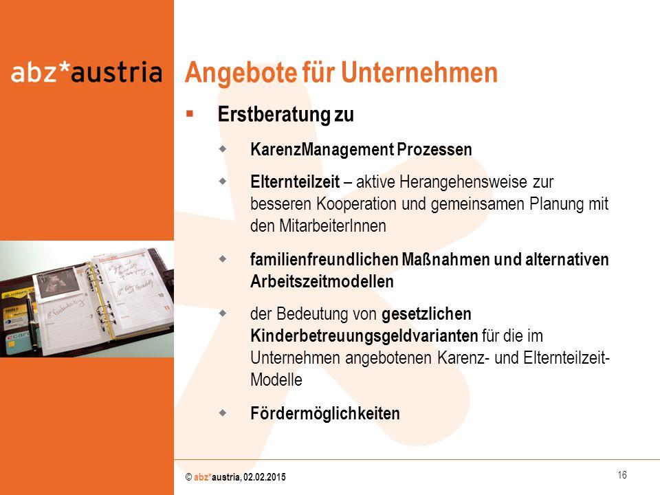 16 © abz*austria, 02.02.2015 Angebote für Unternehmen  Erstberatung zu  KarenzManagement Prozessen  Elternteilzeit – aktive Herangehensweise zur be
