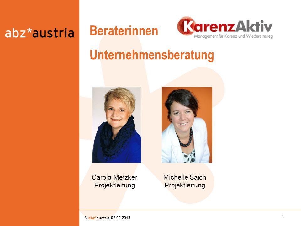 3 © abz*austria, 02.02.2015 Beraterinnen Unternehmensberatung Carola Metzker Projektleitung Michelle Šajch Projektleitung