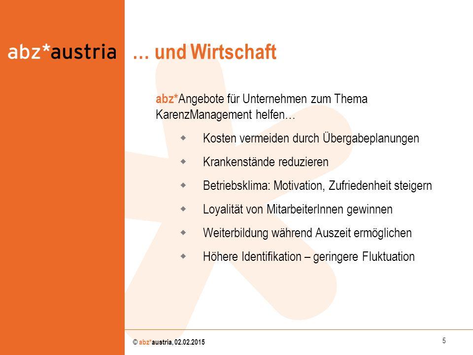 5 © abz*austria, 02.02.2015 … und Wirtschaft  abz* Angebote für Unternehmen zum Thema KarenzManagement helfen…  Kosten vermeiden durch Übergabeplanu