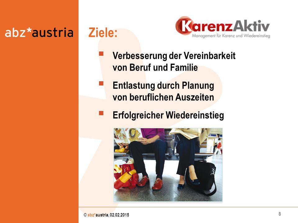 8 © abz*austria, 02.02.2015  Verbesserung der Vereinbarkeit von Beruf und Familie  Entlastung durch Planung von beruflichen Auszeiten  Erfolgreiche
