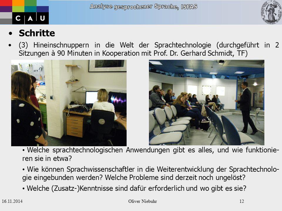 16.11.2014Oliver Niebuhr11 Schritte (2) Vorbereitung und Durchführung der Dialogaufnahmen unter Lombard - Bedingungen Wie werden Sprachaufnahmen digitalisiert.