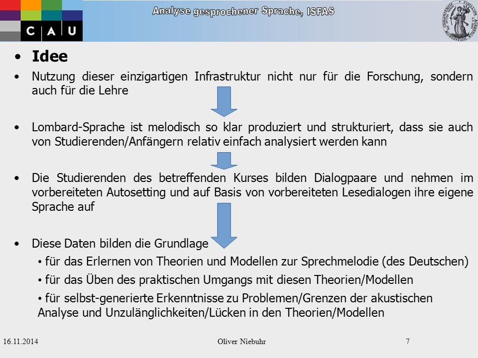 16.11.2014Oliver Niebuhr6 Hintergrund 2: Lehrprojekt Für das ICC-Projekt wurden weltweit einzigartige Aufnahmebedingungen an der TF geschaffen, in deren Rahmen Sprachproduktion mit realistischem Autolärm über- lagert und anschließend wieder vollständig davon isoliert werden kann.