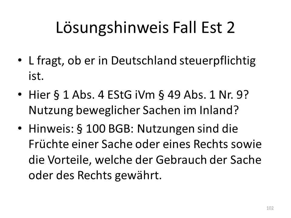 Lösungshinweis Fall Est 2 L fragt, ob er in Deutschland steuerpflichtig ist. Hier § 1 Abs. 4 EStG iVm § 49 Abs. 1 Nr. 9? Nutzung beweglicher Sachen im