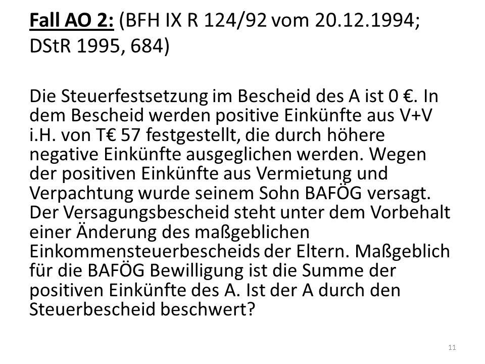 Fall AO 2: (BFH IX R 124/92 vom 20.12.1994; DStR 1995, 684) Die Steuerfestsetzung im Bescheid des A ist 0 €. In dem Bescheid werden positive Einkünfte