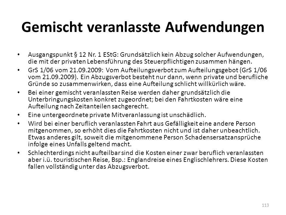 Gemischt veranlasste Aufwendungen Ausgangspunkt § 12 Nr. 1 EStG: Grundsätzlich kein Abzug solcher Aufwendungen, die mit der privaten Lebensführung des