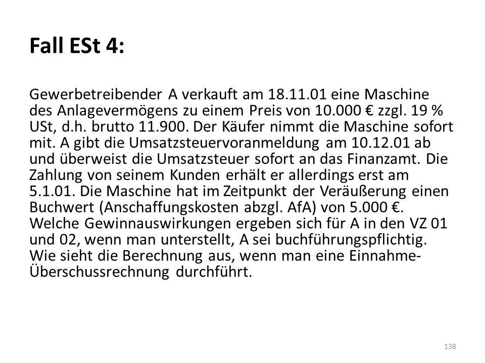Fall ESt 4: Gewerbetreibender A verkauft am 18.11.01 eine Maschine des Anlagevermögens zu einem Preis von 10.000 € zzgl. 19 % USt, d.h. brutto 11.900.