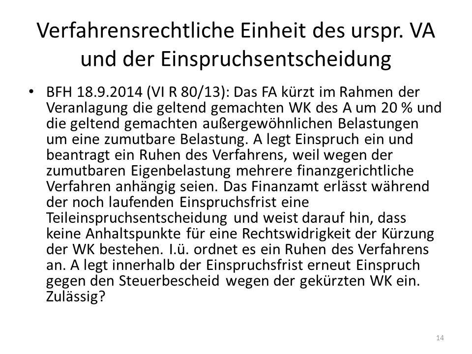 Verfahrensrechtliche Einheit des urspr. VA und der Einspruchsentscheidung BFH 18.9.2014 (VI R 80/13): Das FA kürzt im Rahmen der Veranlagung die gelte
