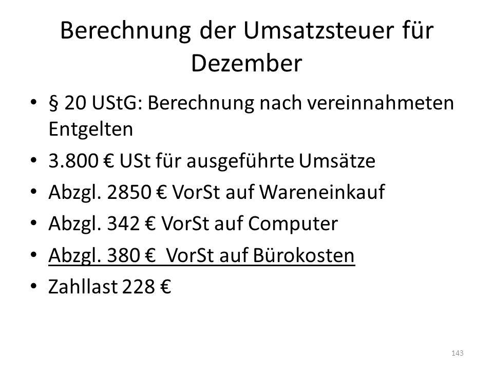 Berechnung der Umsatzsteuer für Dezember § 20 UStG: Berechnung nach vereinnahmeten Entgelten 3.800 € USt für ausgeführte Umsätze Abzgl. 2850 € VorSt a