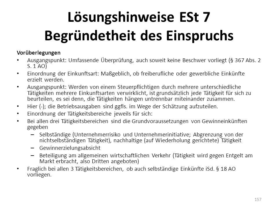 Lösungshinweise ESt 7 Begründetheit des Einspruchs Vorüberlegungen Ausgangspunkt: Umfassende Überprüfung, auch soweit keine Beschwer vorliegt (§ 367 A