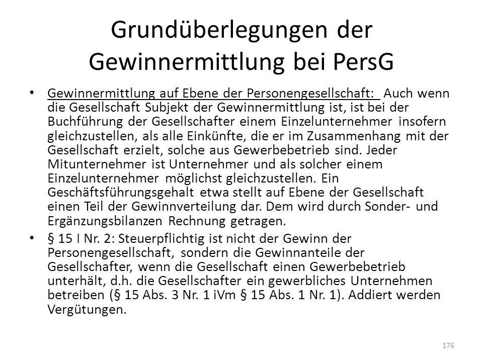 Grundüberlegungen der Gewinnermittlung bei PersG Gewinnermittlung auf Ebene der Personengesellschaft: Auch wenn die Gesellschaft Subjekt der Gewinnerm