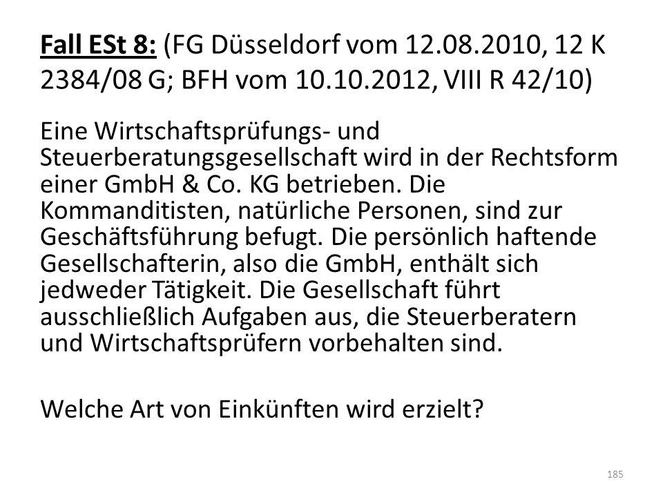 Fall ESt 8: (FG Düsseldorf vom 12.08.2010, 12 K 2384/08 G; BFH vom 10.10.2012, VIII R 42/10) Eine Wirtschaftsprüfungs- und Steuerberatungsgesellschaft